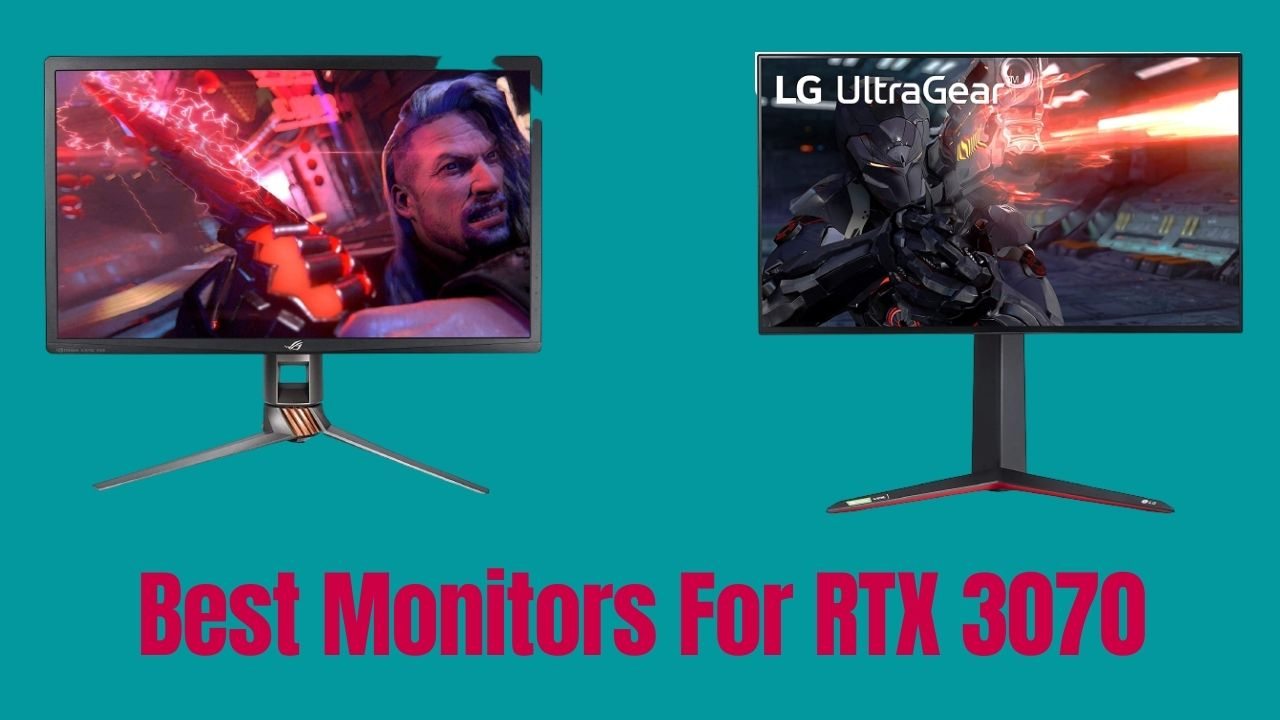 Best Monitors For RTX 3070
