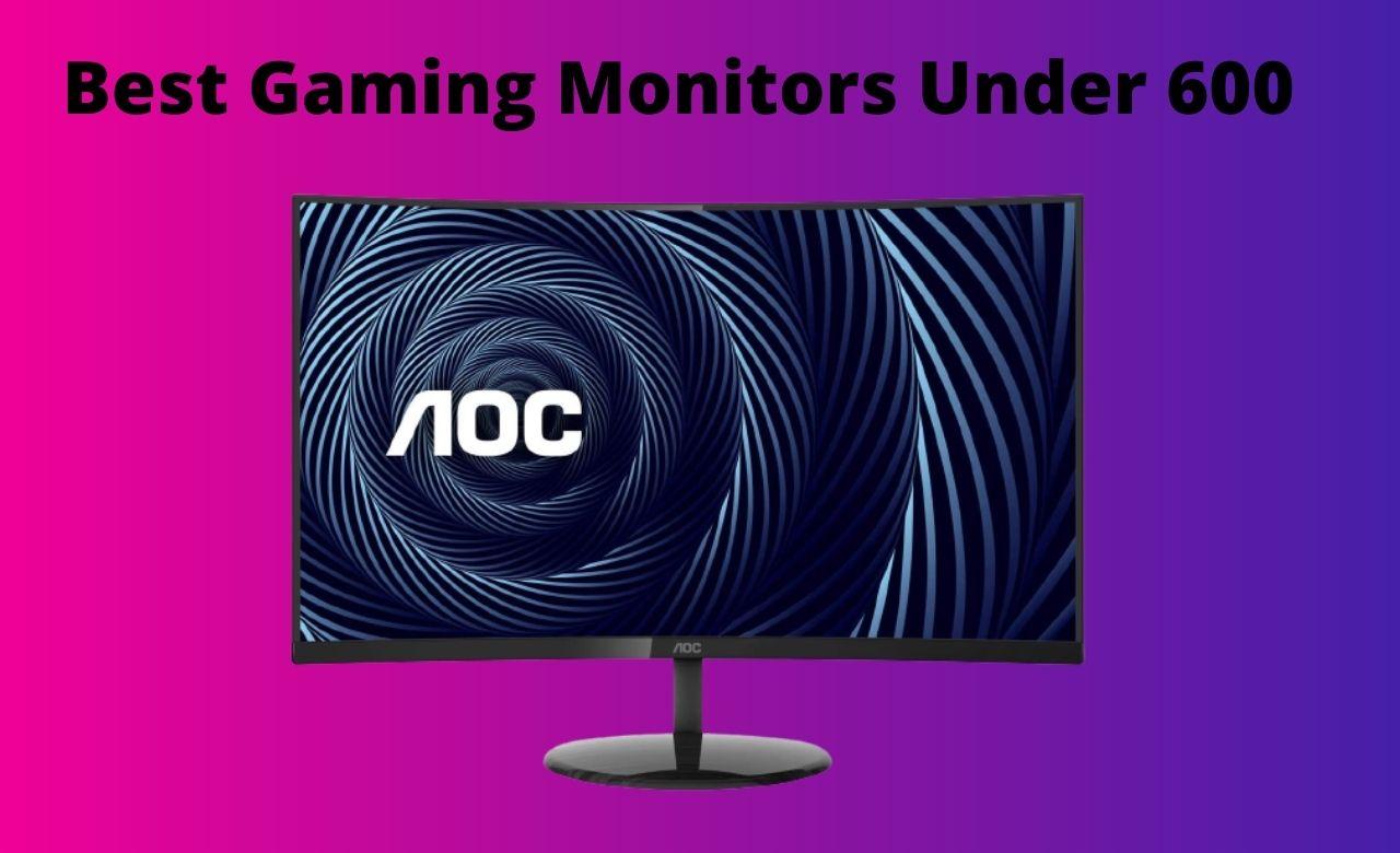 Best Gaming Monitors Under 600